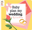Baby Plan My Wedding