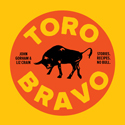 Toro Bravo: Stories. Recipes. No Bull.